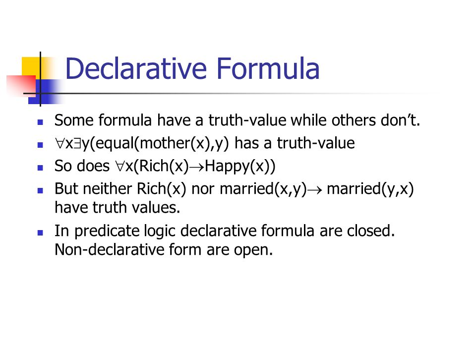 Declarative Formula Some formula have a truth-value while others dont.