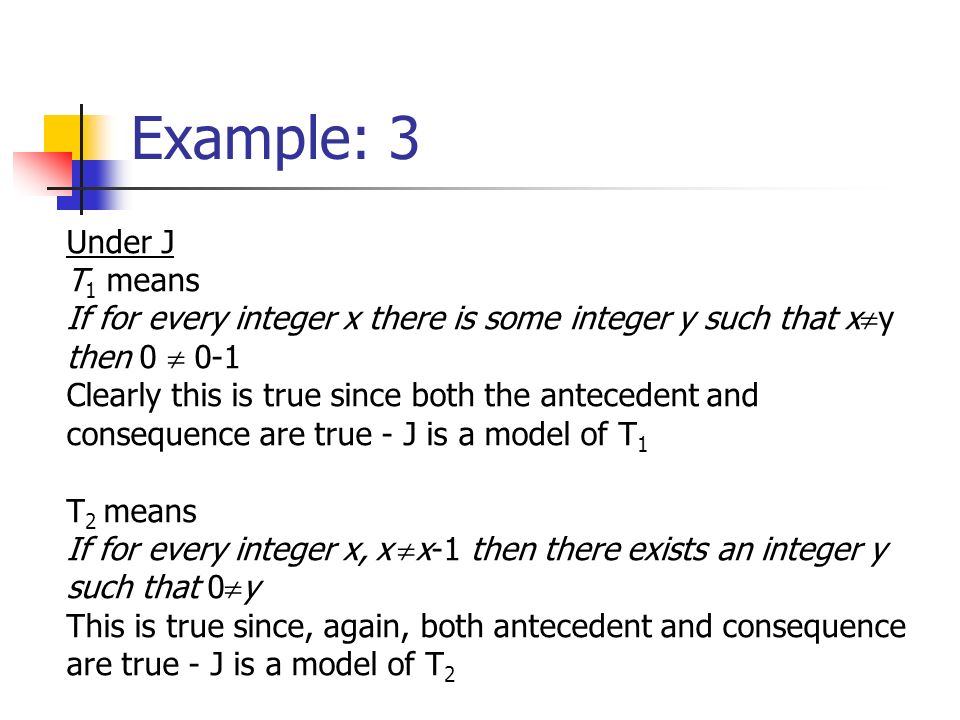 Example: 3 Under J T 1 means If for every integer x there is some integer y such that x y then 0 0-1 Clearly this is true since both the antecedent an