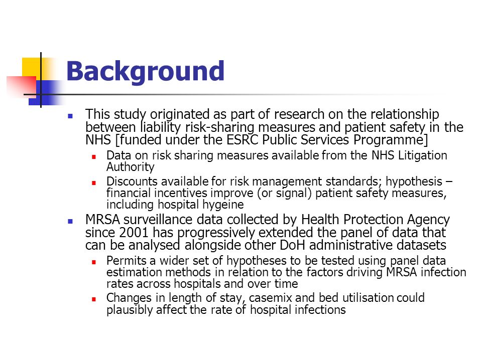 Background This study originated as part of research on the relationship between liability risk-sharing measures and patient safety in the NHS [funded