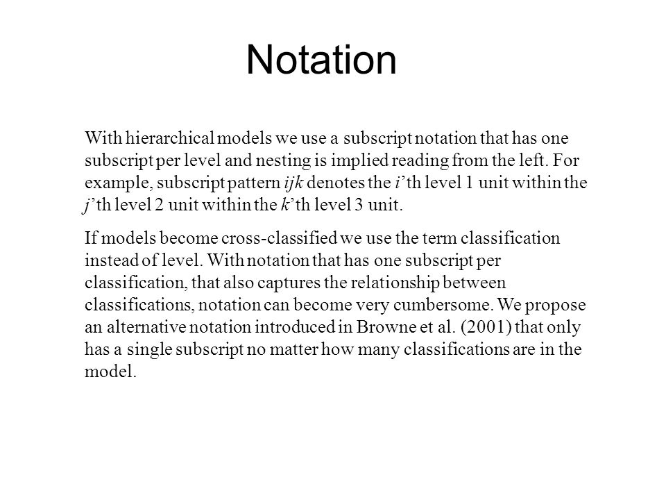 Notation With hierarchical models we use a subscript notation that has one subscript per level and nesting is implied reading from the left.