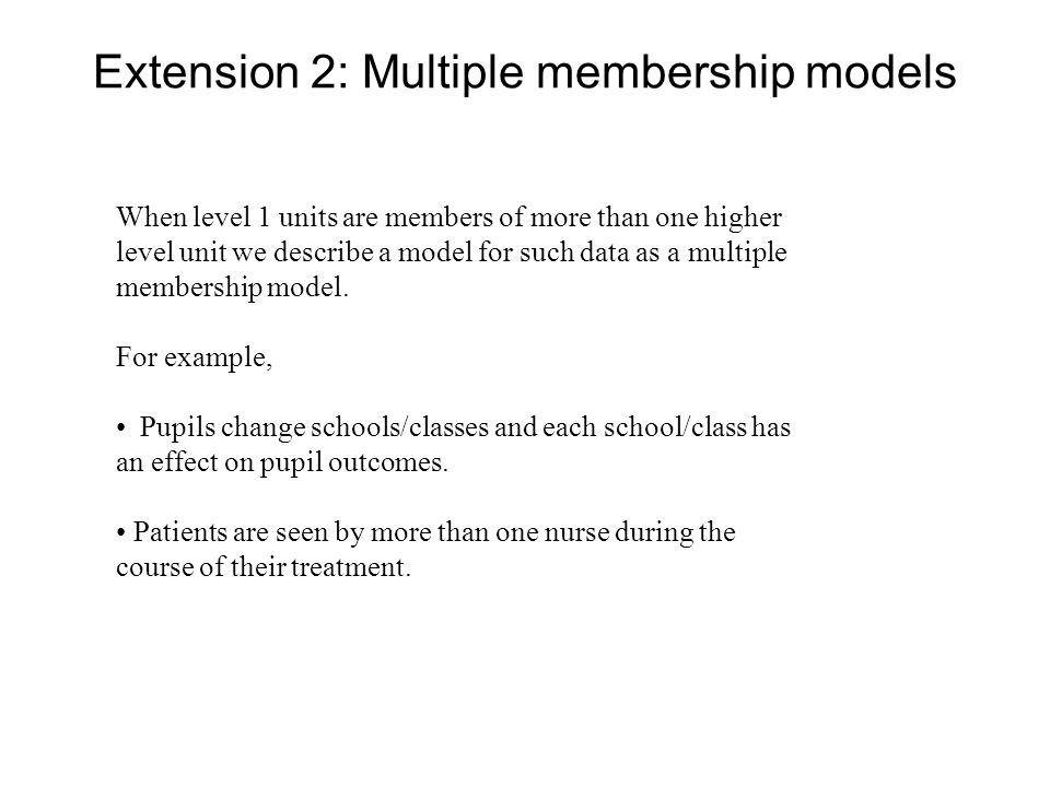 Extension 2: Multiple membership models When level 1 units are members of more than one higher level unit we describe a model for such data as a multiple membership model.