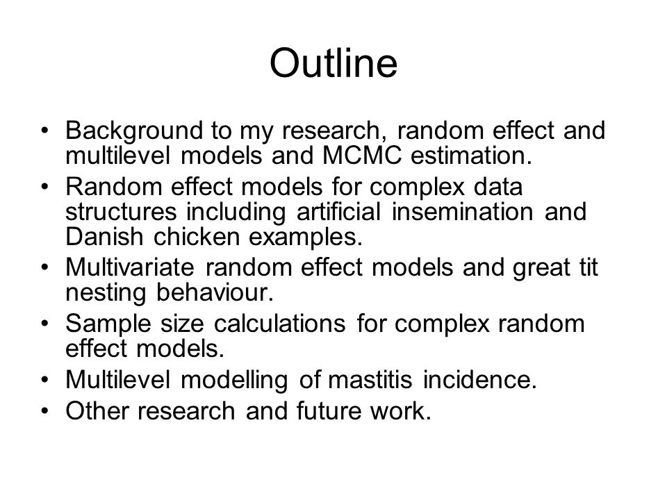 Outline Background to my research, random effect and multilevel models and MCMC estimation.