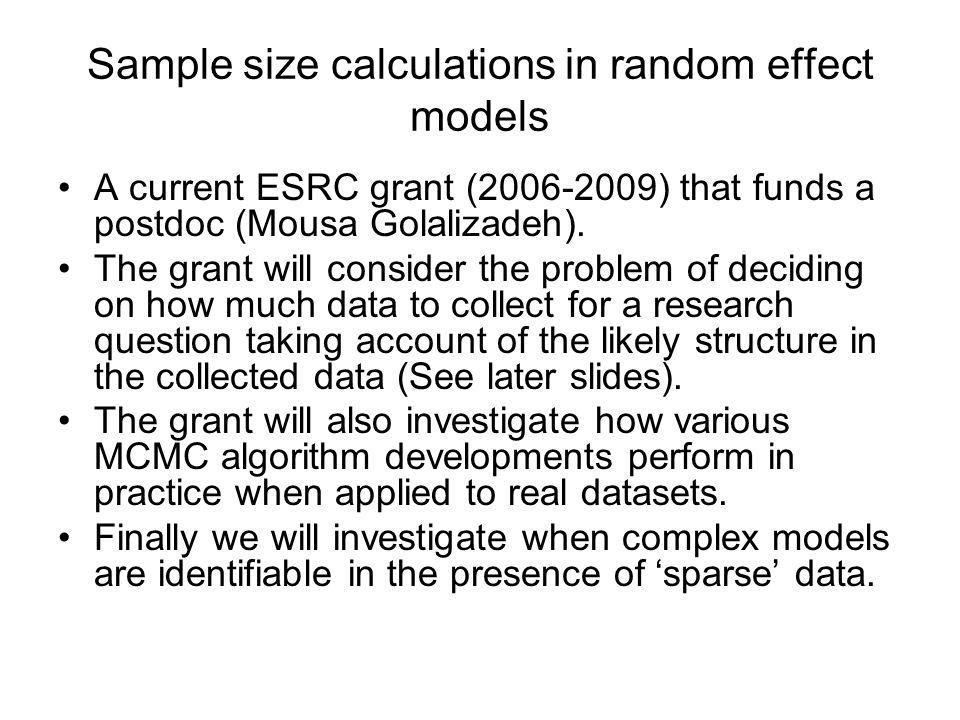 Sample size calculations in random effect models A current ESRC grant (2006-2009) that funds a postdoc (Mousa Golalizadeh).