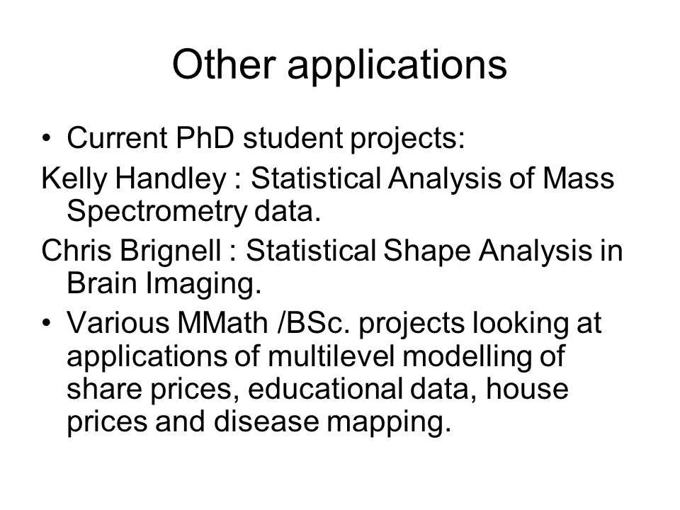Other applications Current PhD student projects: Kelly Handley : Statistical Analysis of Mass Spectrometry data.