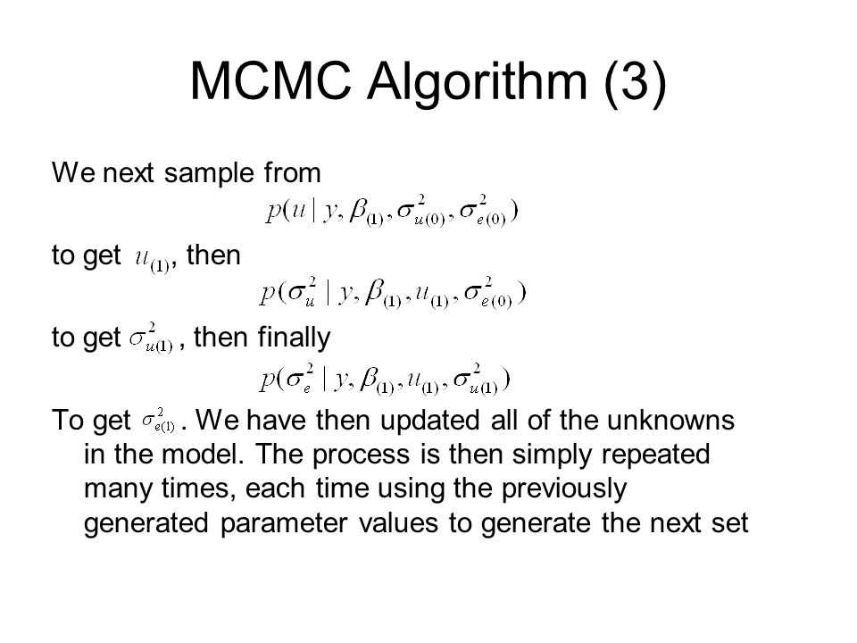 MCMC Algorithm (3) We next sample from to get, then to get, then finally To get.