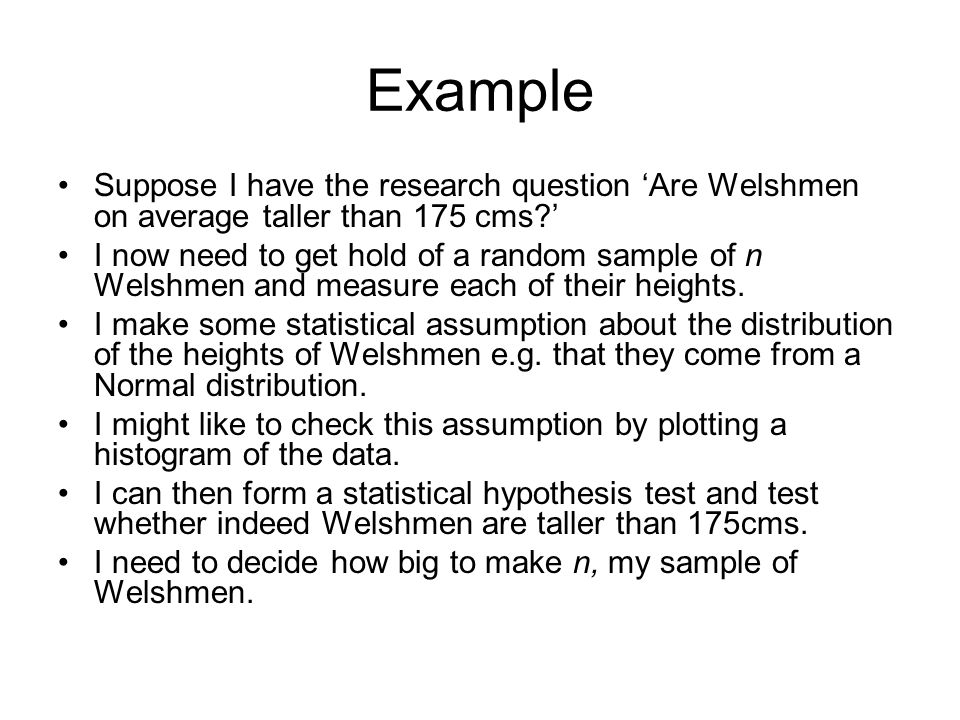 Hypothesis Testing Let us assume our null hypothesis is that the average height of Welshmen (μ) is 175cm.