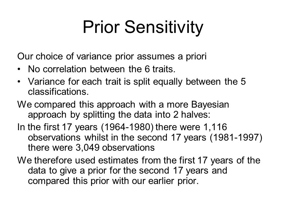 Prior Sensitivity Our choice of variance prior assumes a priori No correlation between the 6 traits. Variance for each trait is split equally between
