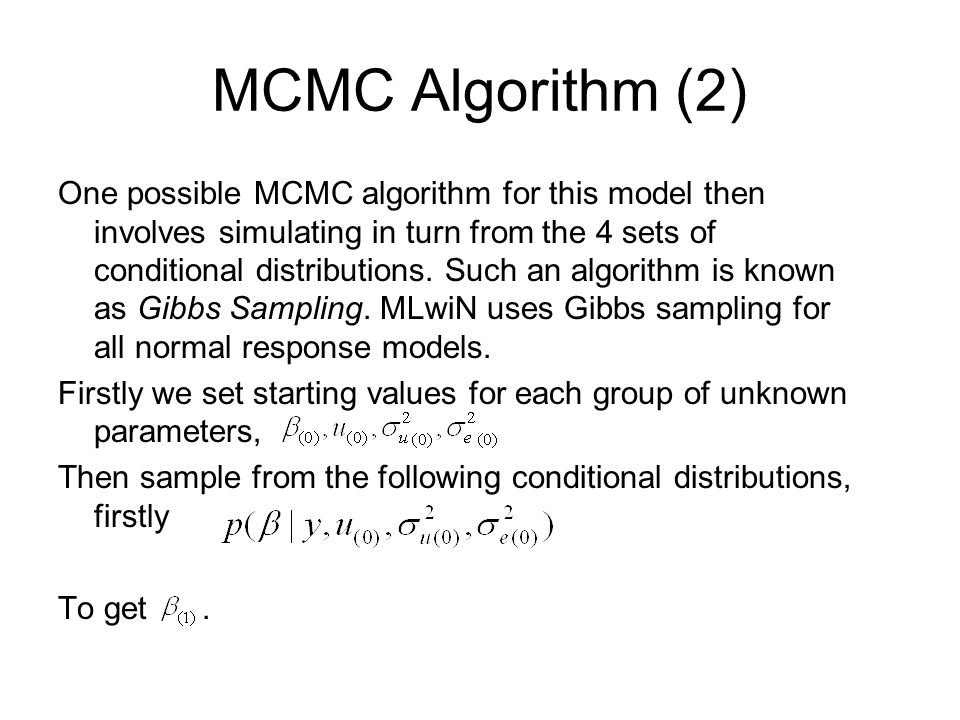 MCMC Algorithm (2) One possible MCMC algorithm for this model then involves simulating in turn from the 4 sets of conditional distributions. Such an a