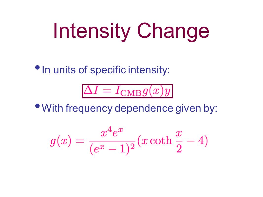 Intensity Change In units of specific intensity: With frequency dependence given by: