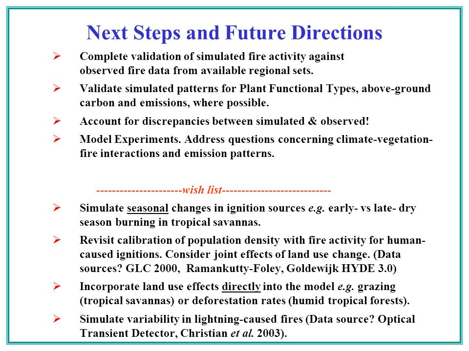 Next Steps and Future Directions Complete validation of simulated fire activity against observed fire data from available regional sets. Validate simu