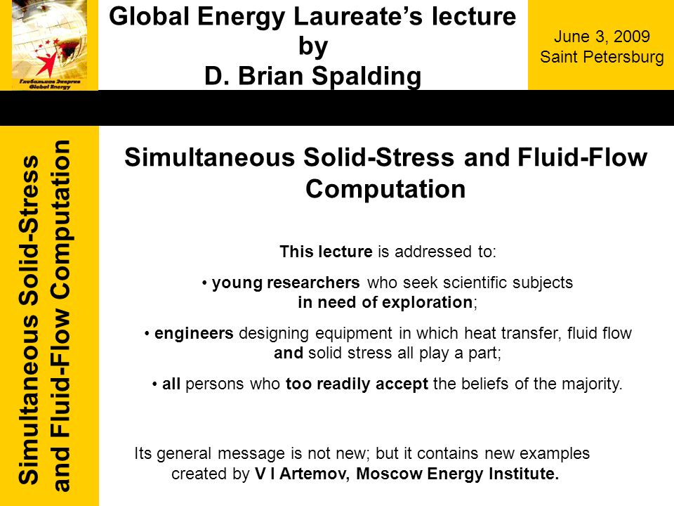 Simultaneous Solid-Stress and Fluid-Flow Computation June 3, 2009 Saint Petersburg Global Energy Laureates lecture by D.