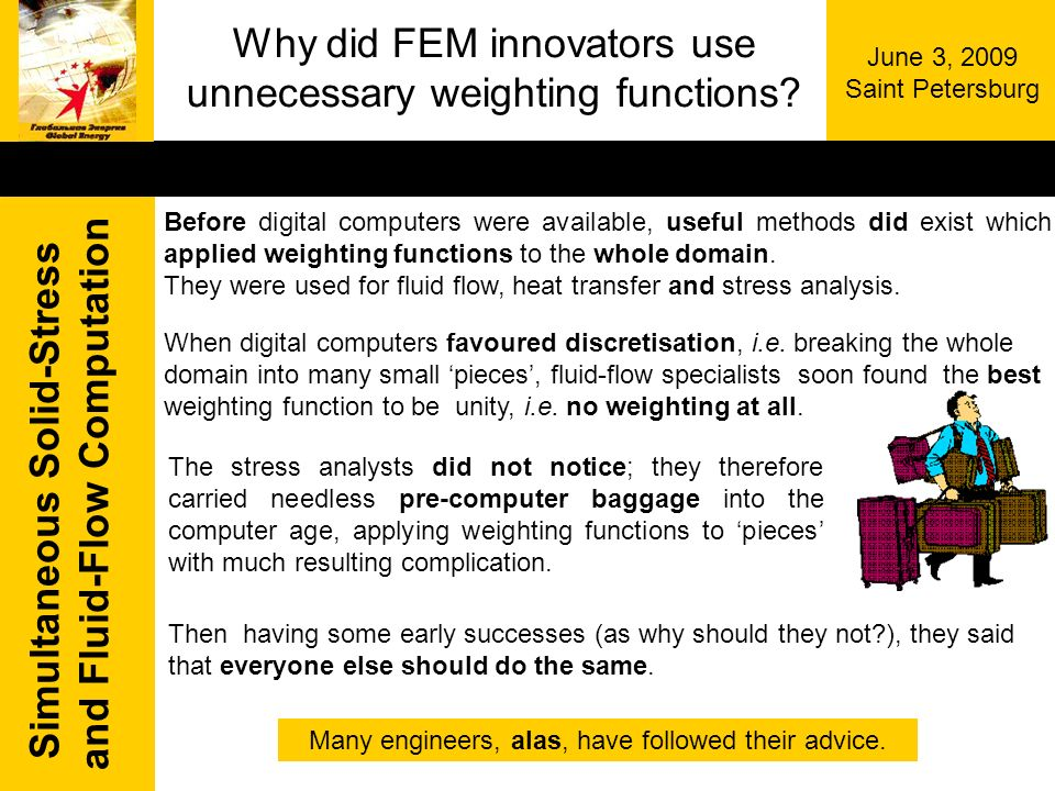Simultaneous Solid-Stress and Fluid-Flow Computation June 3, 2009 Saint Petersburg Why did FEM innovators use unnecessary weighting functions? The str