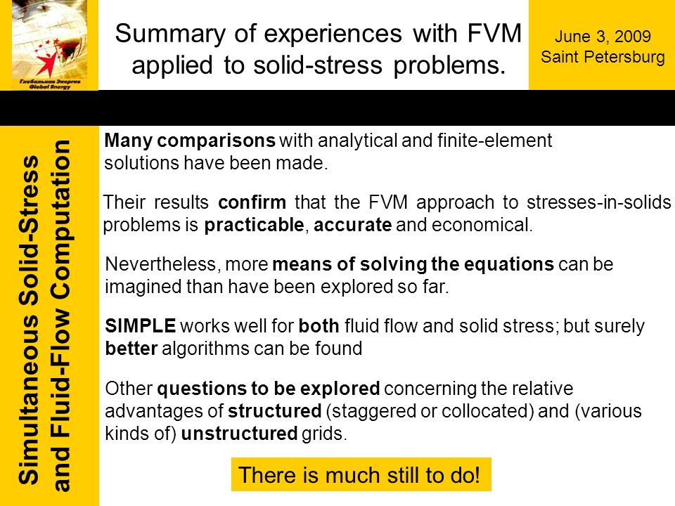 Simultaneous Solid-Stress and Fluid-Flow Computation June 3, 2009 Saint Petersburg Summary of experiences with FVM applied to solid-stress problems.