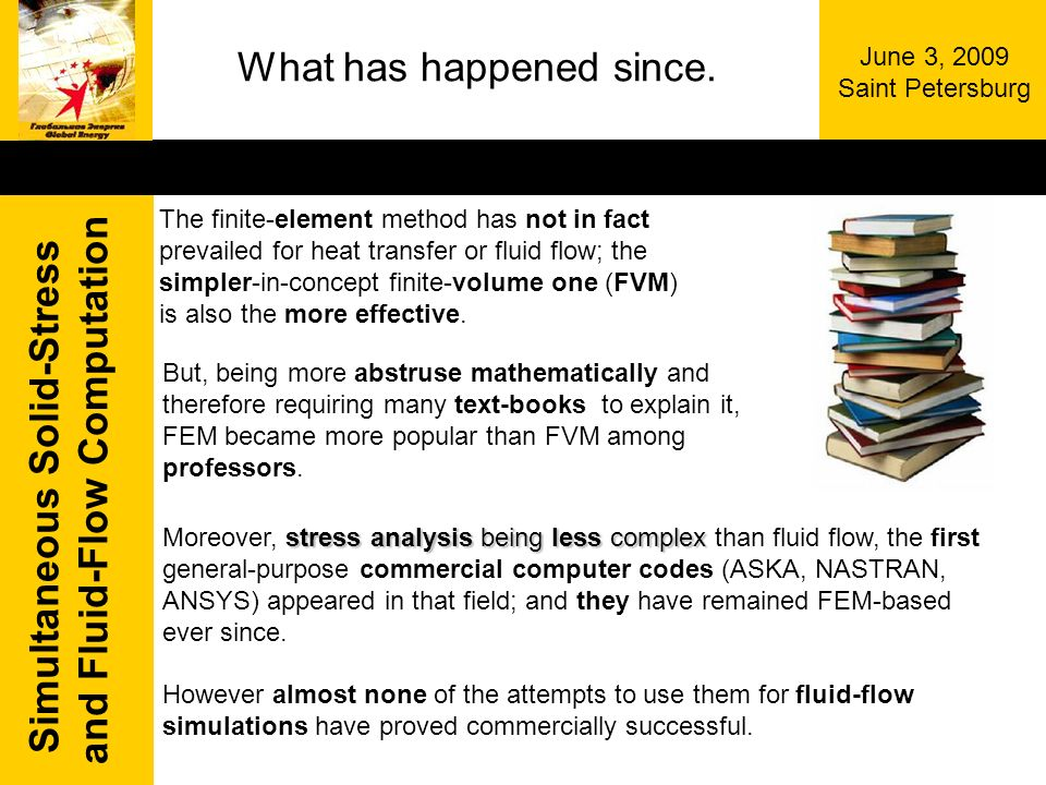 Simultaneous Solid-Stress and Fluid-Flow Computation June 3, 2009 Saint Petersburg What has happened since. stress analysis being less complex Moreove