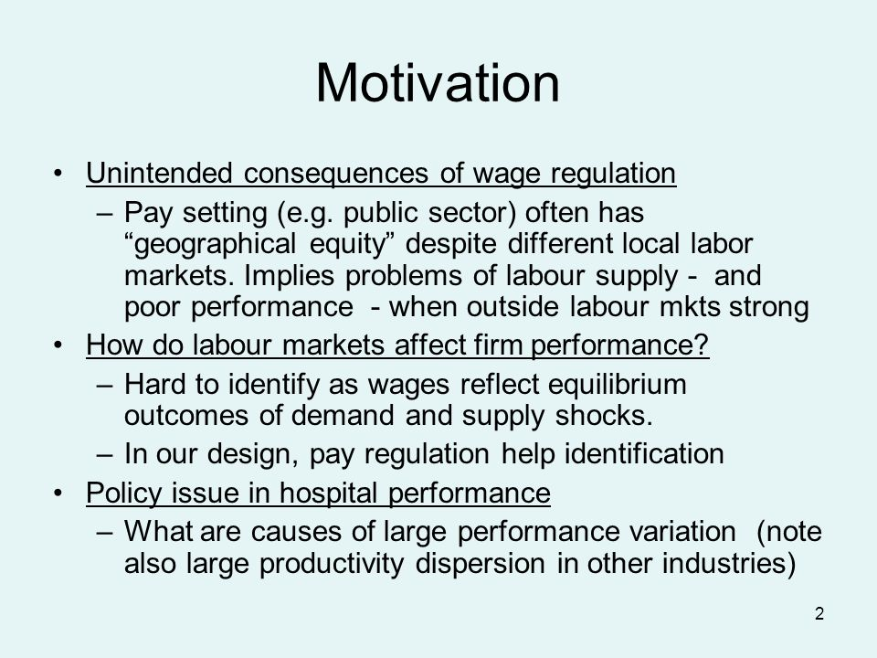 2 Motivation Unintended consequences of wage regulation –Pay setting (e.g.