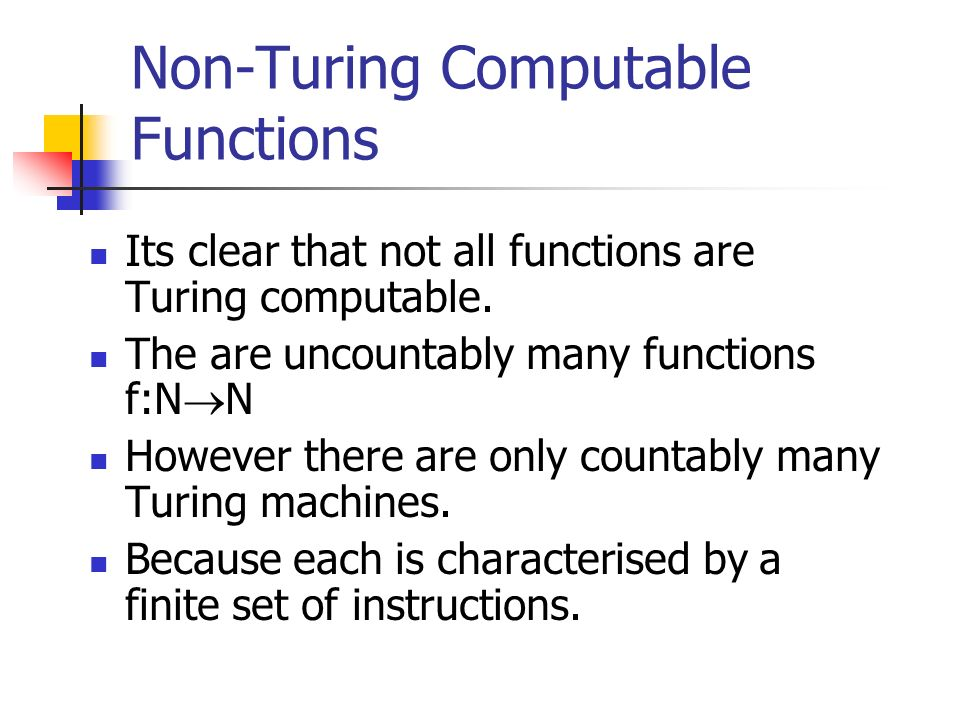 Non-Turing Computable Functions Its clear that not all functions are Turing computable.