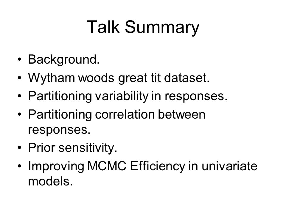Talk Summary Background. Wytham woods great tit dataset. Partitioning variability in responses. Partitioning correlation between responses. Prior sens