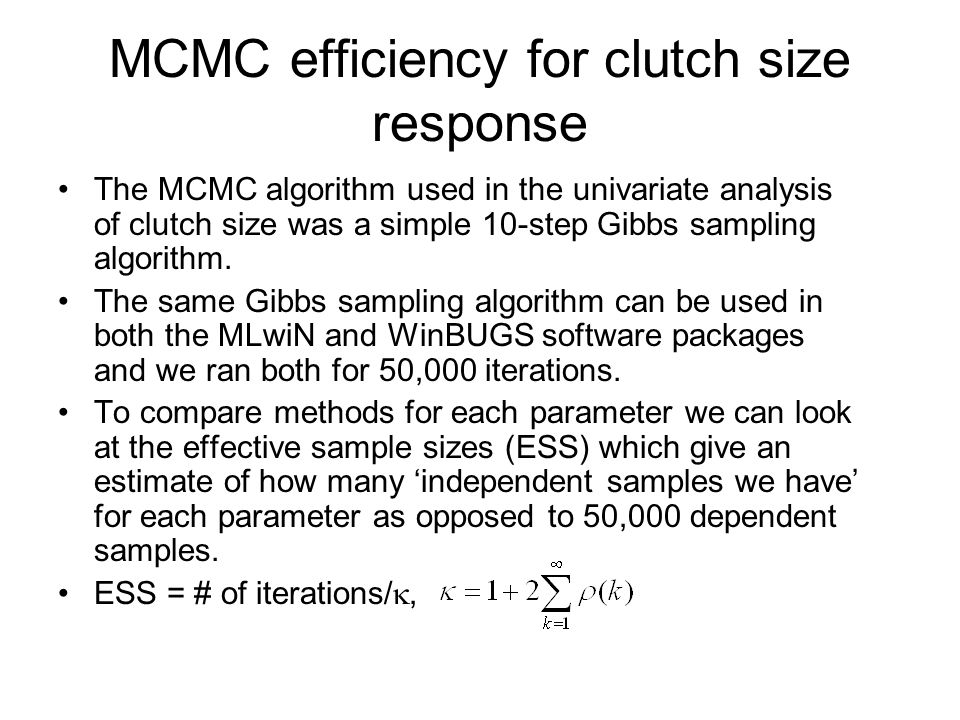 MCMC efficiency for clutch size response The MCMC algorithm used in the univariate analysis of clutch size was a simple 10-step Gibbs sampling algorit