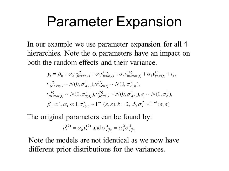Parameter Expansion In our example we use parameter expansion for all 4 hierarchies. Note the parameters have an impact on both the random effects and