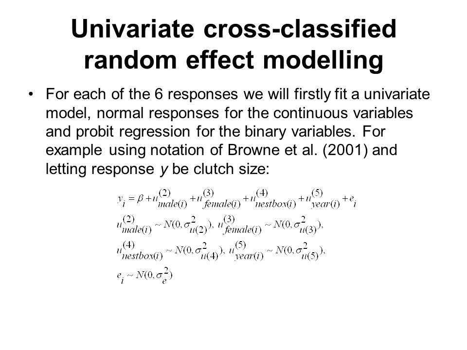 Univariate cross-classified random effect modelling For each of the 6 responses we will firstly fit a univariate model, normal responses for the continuous variables and probit regression for the binary variables.