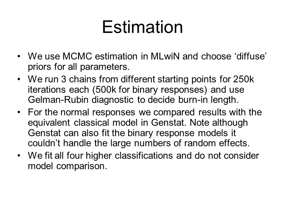 Estimation We use MCMC estimation in MLwiN and choose diffuse priors for all parameters.