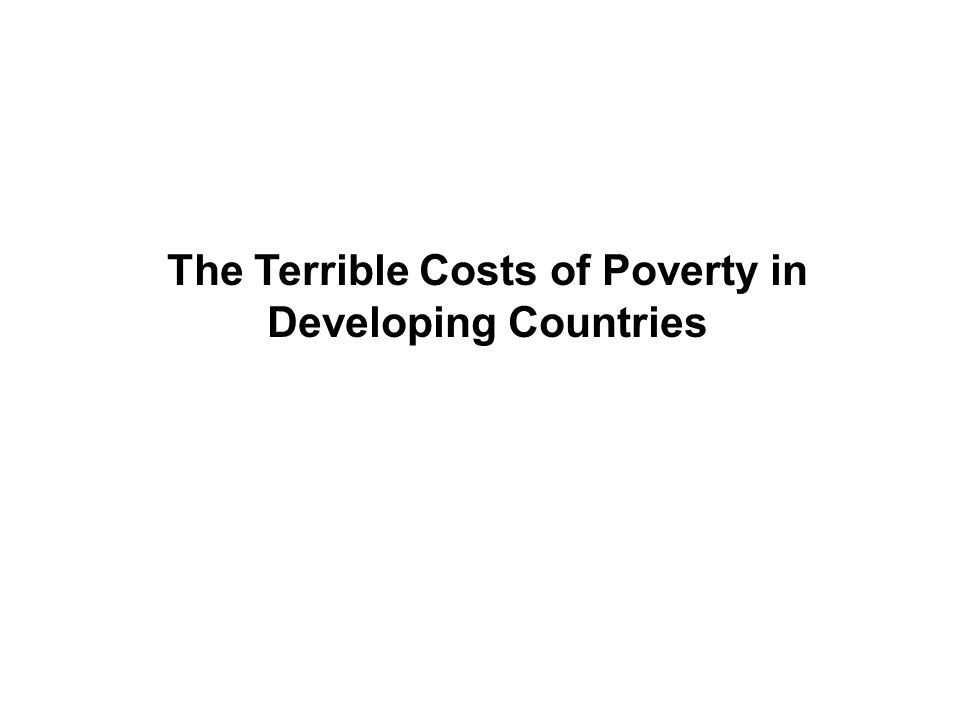The Terrible Costs of Poverty in Developing Countries