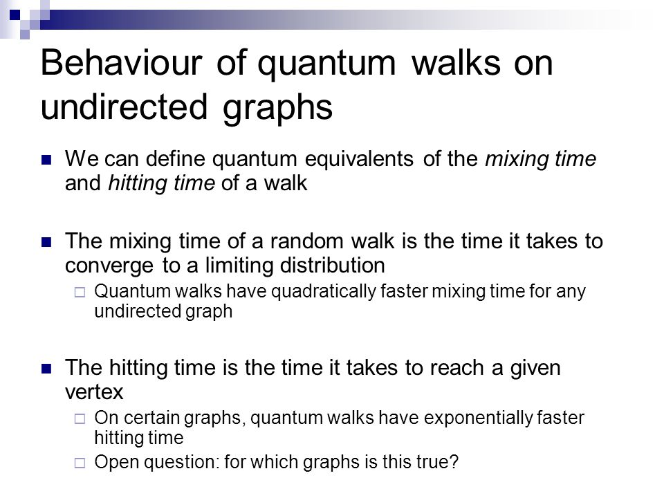 Behaviour of quantum walks on undirected graphs We can define quantum equivalents of the mixing time and hitting time of a walk The mixing time of a r