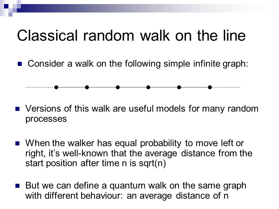 Classical random walk on the line Versions of this walk are useful models for many random processes When the walker has equal probability to move left