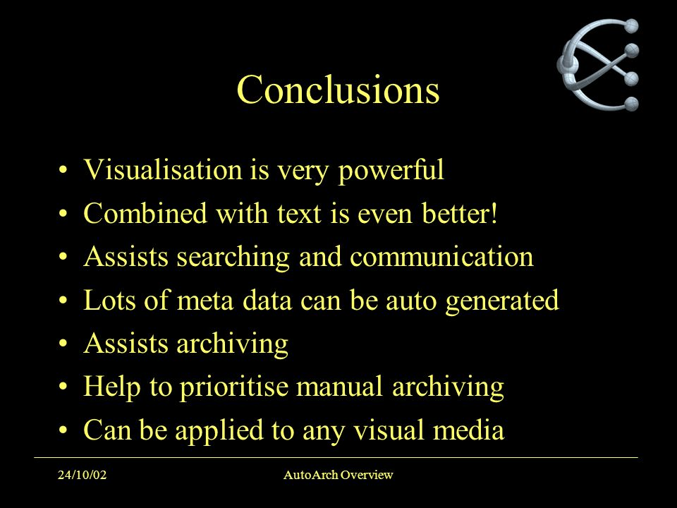 24/10/02AutoArch Overview Conclusions Visualisation is very powerful Combined with text is even better! Assists searching and communication Lots of me