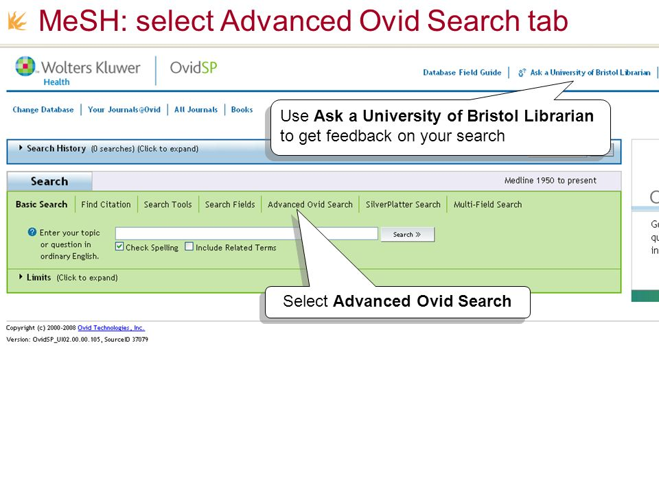 MeSH: select Advanced Ovid Search tab Select Advanced Ovid Search Use Ask a University of Bristol Librarian to get feedback on your search