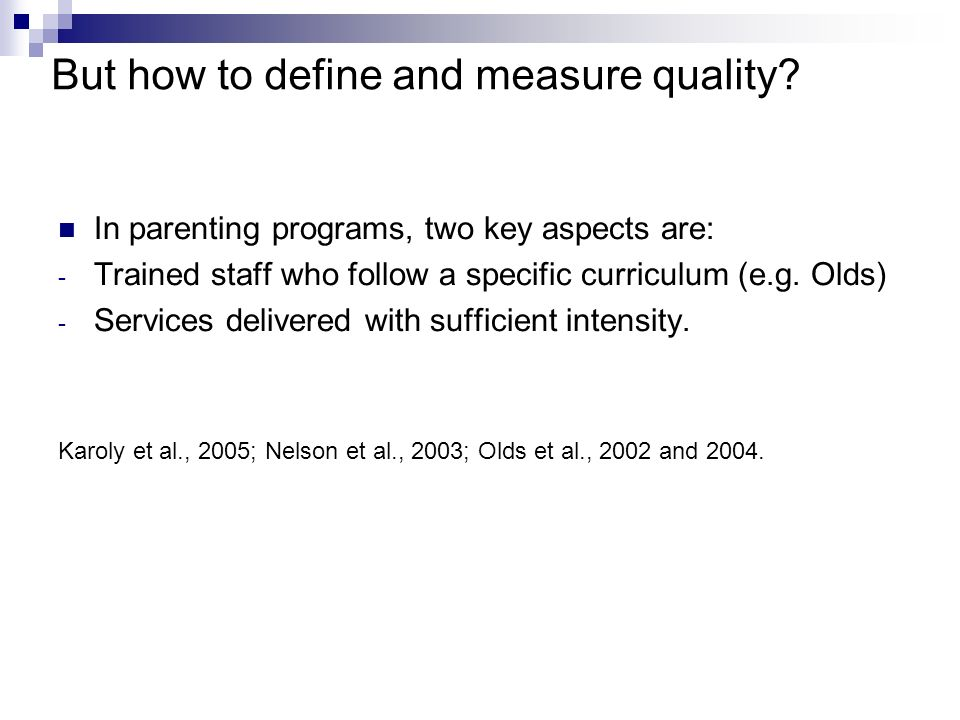 But how to define and measure quality? In parenting programs, two key aspects are: - Trained staff who follow a specific curriculum (e.g. Olds) - Serv