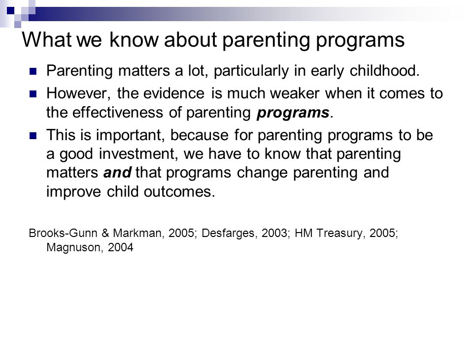 What we know about parenting programs Parenting matters a lot, particularly in early childhood.