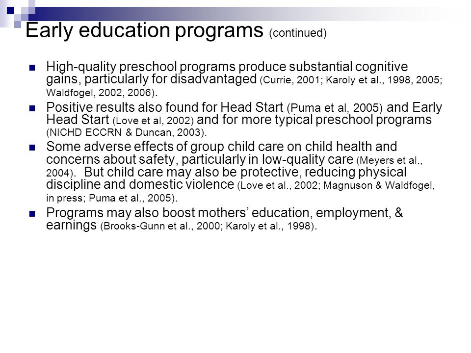 Early education programs (continued) High-quality preschool programs produce substantial cognitive gains, particularly for disadvantaged (Currie, 2001