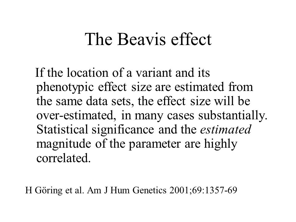The Beavis effect If the location of a variant and its phenotypic effect size are estimated from the same data sets, the effect size will be over-esti
