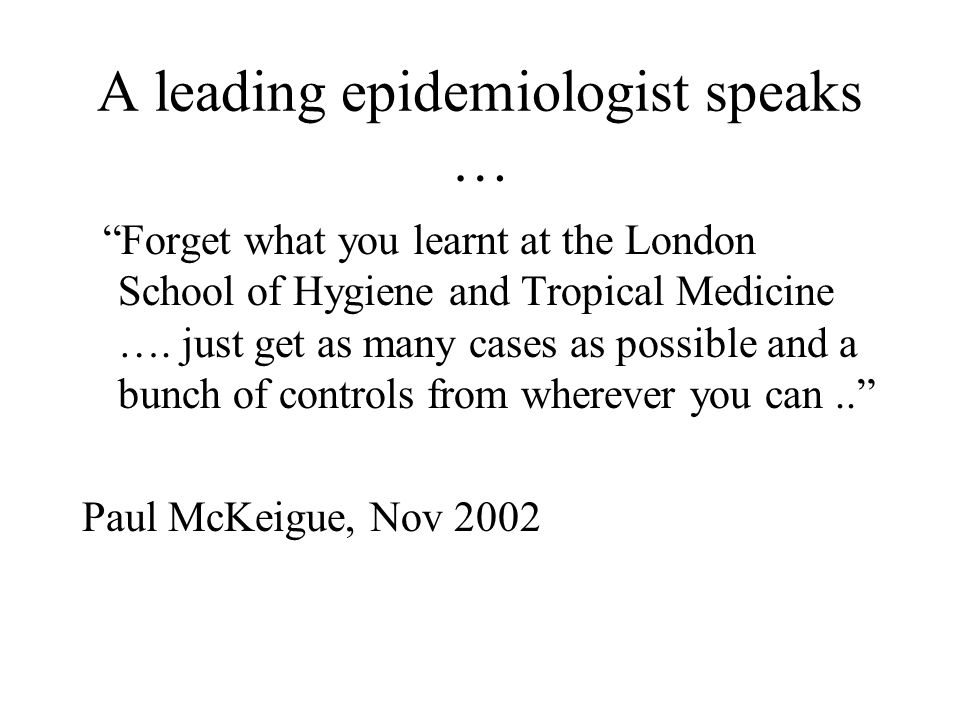 A leading epidemiologist speaks … Forget what you learnt at the London School of Hygiene and Tropical Medicine …. just get as many cases as possible a
