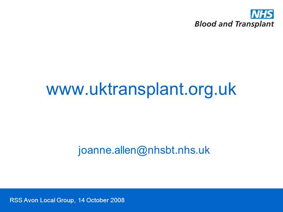 RSS Avon Local Group, 14 October 2008 www.uktransplant.org.uk joanne.allen@nhsbt.nhs.uk