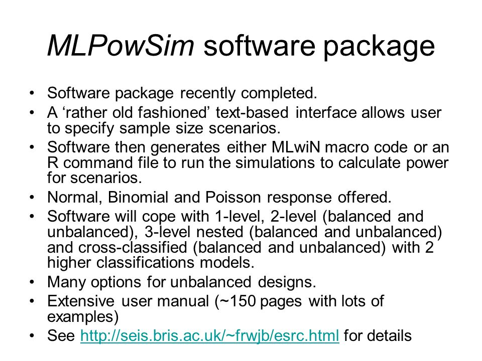 MLPowSim software package Software package recently completed. A rather old fashioned text-based interface allows user to specify sample size scenario