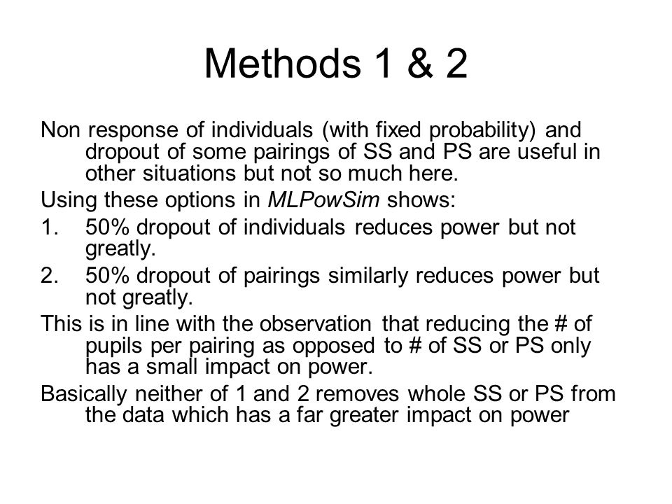 Methods 1 & 2 Non response of individuals (with fixed probability) and dropout of some pairings of SS and PS are useful in other situations but not so