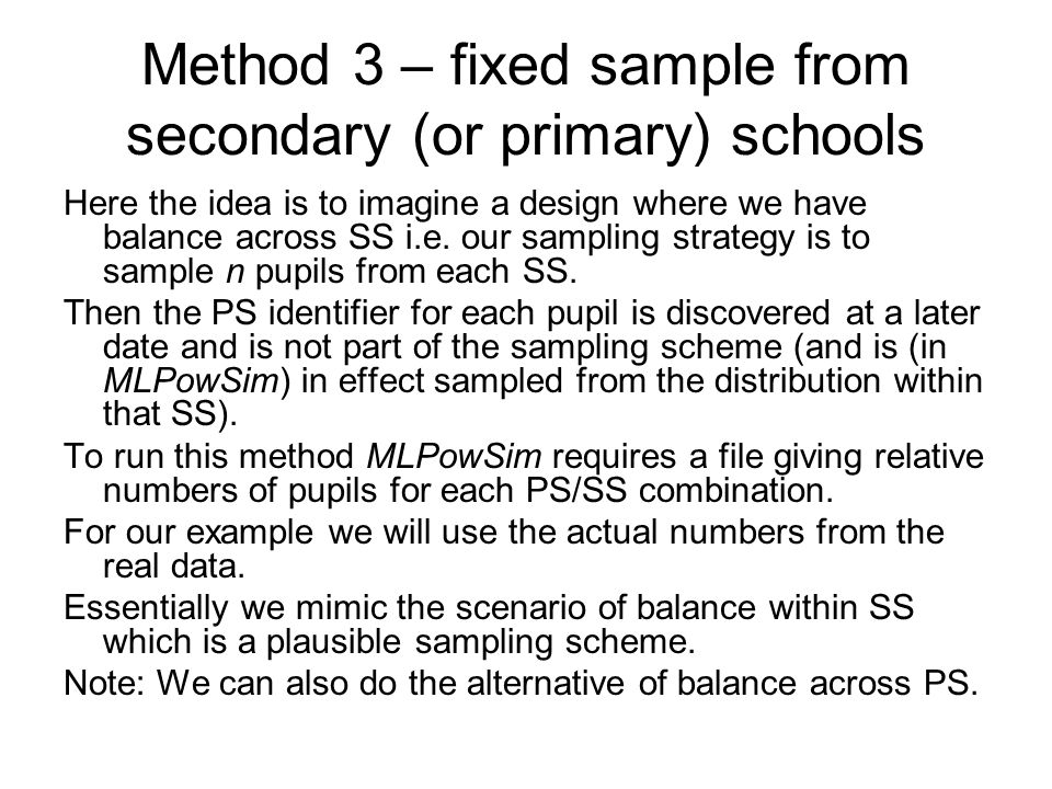 Method 3 – fixed sample from secondary (or primary) schools Here the idea is to imagine a design where we have balance across SS i.e. our sampling str