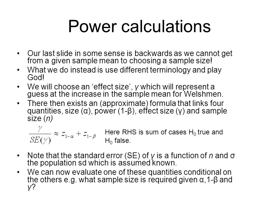 Power calculations Our last slide in some sense is backwards as we cannot get from a given sample mean to choosing a sample size! What we do instead i