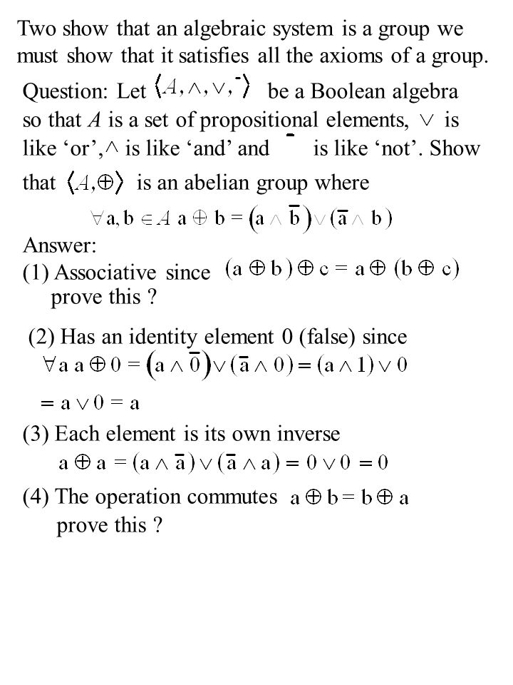 Two show that an algebraic system is a group we must show that it satisfies all the axioms of a group. Question: Letbe a Boolean algebra so that A is