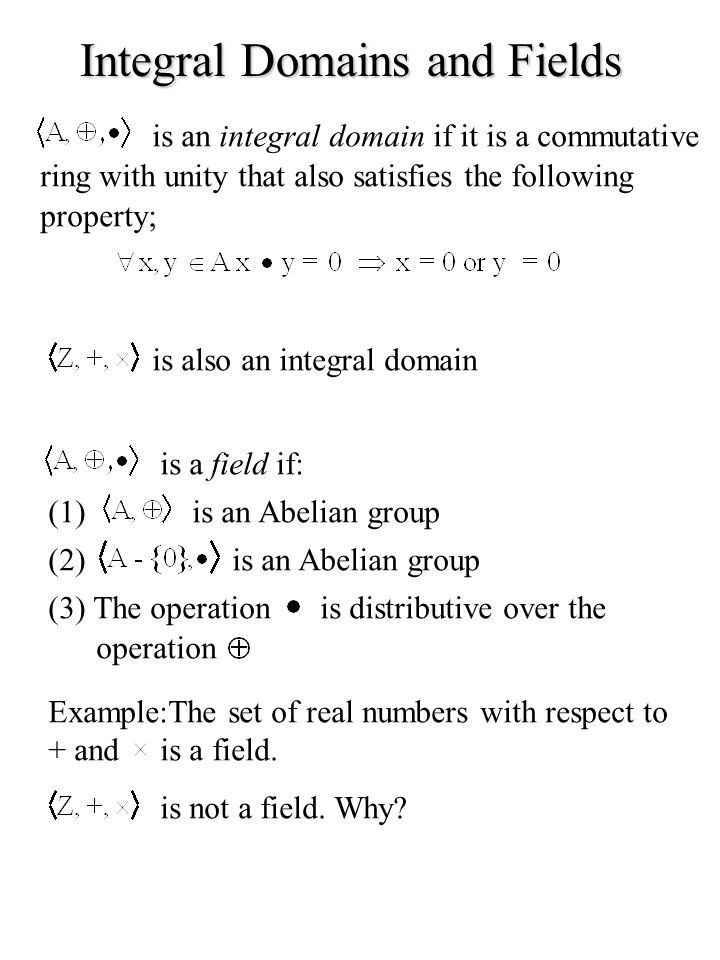 Integral Domains and Fields is an integral domain if it is a commutative ring with unity that also satisfies the following property; is also an integr