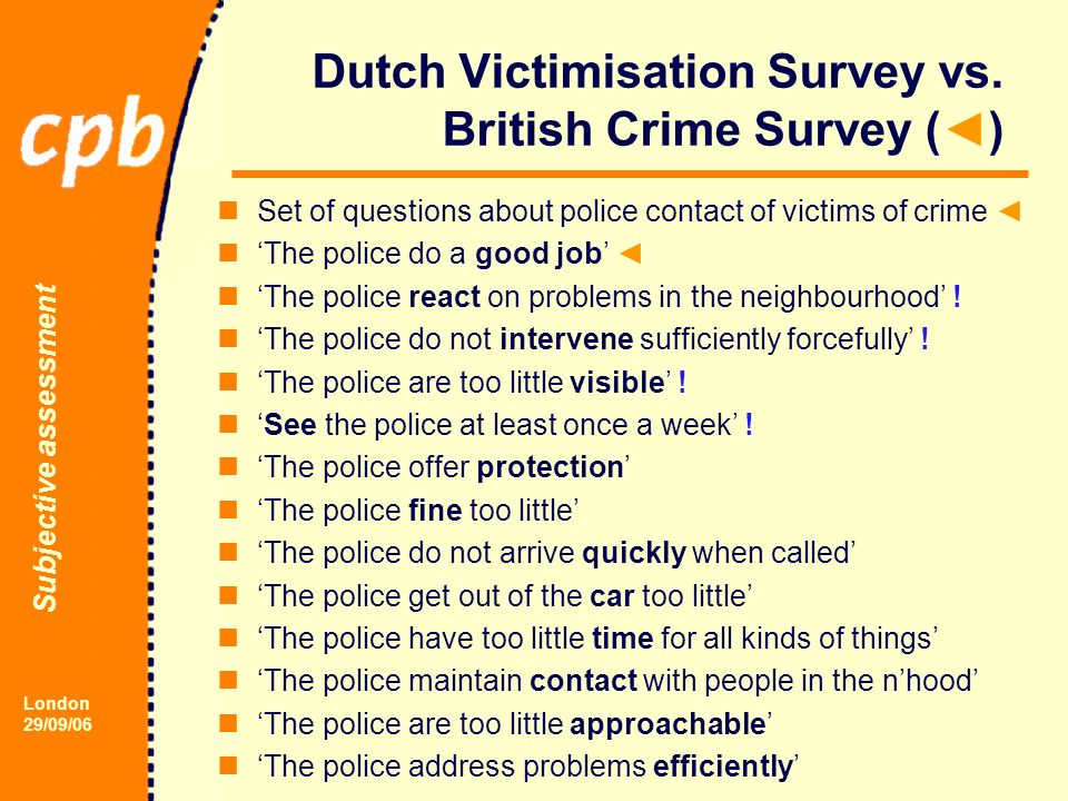 Subjective assessment London 29/09/06 Dutch Victimisation Survey vs.
