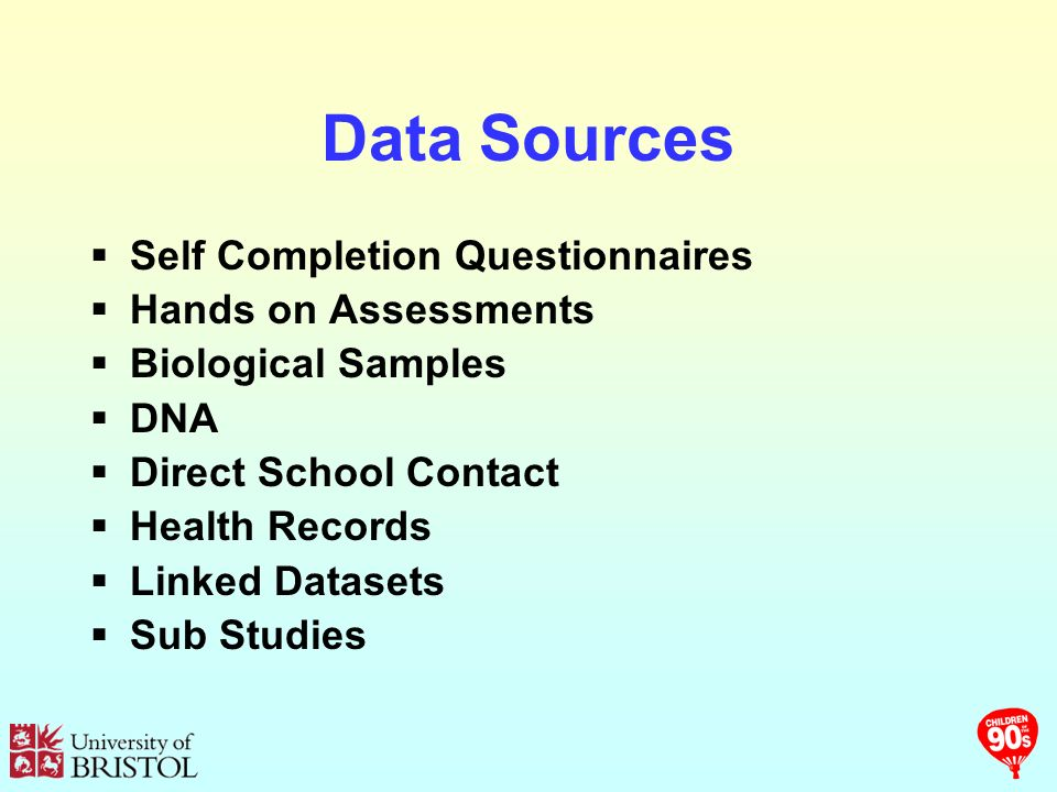 Data Sources Self Completion Questionnaires Hands on Assessments Biological Samples DNA Direct School Contact Health Records Linked Datasets Sub Studies