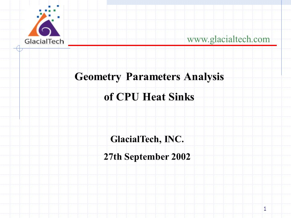 2 www.glacialtech.com To understand the effects of the geometry parameters for aluminum extrusion fins, we employed PHOENICS and experimentation to prove the results each other.