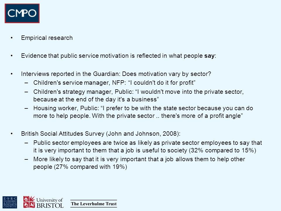 Empirical research Evidence that public service motivation is reflected in what people say: Interviews reported in the Guardian: Does motivation vary by sector.