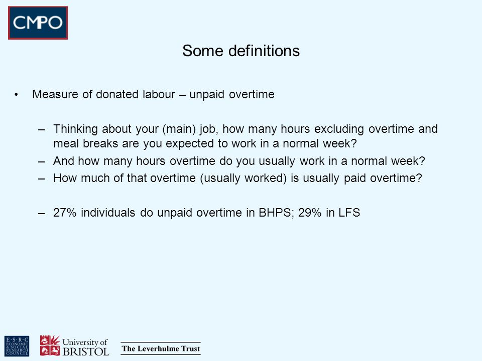 Some definitions Measure of donated labour – unpaid overtime –Thinking about your (main) job, how many hours excluding overtime and meal breaks are you expected to work in a normal week.
