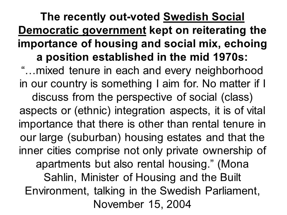The recently out-voted Swedish Social Democratic government kept on reiterating the importance of housing and social mix, echoing a position establish
