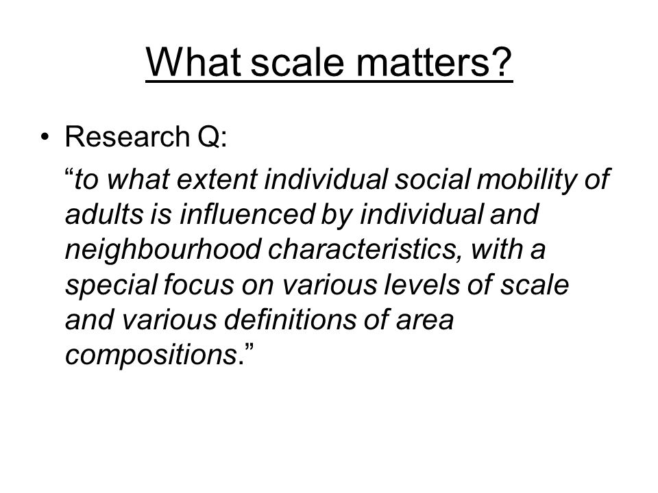 What scale matters? Research Q: to what extent individual social mobility of adults is influenced by individual and neighbourhood characteristics, wit