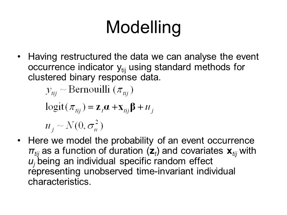 Modelling Having restructured the data we can analyse the event occurrence indicator y tij using standard methods for clustered binary response data.